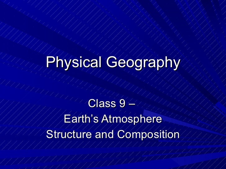 Physical Geography Class 9 –  Earth's Atmosphere Structure and Composition