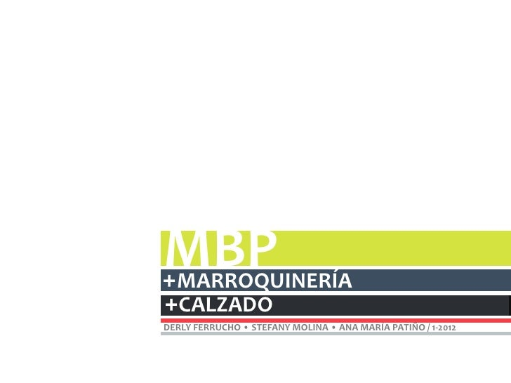 MBP+MARROQUINERÍA+CALZADODERLY FERRUCHO • STEFANY MOLINA • ANA MARÍA PATIÑO / 1-2012