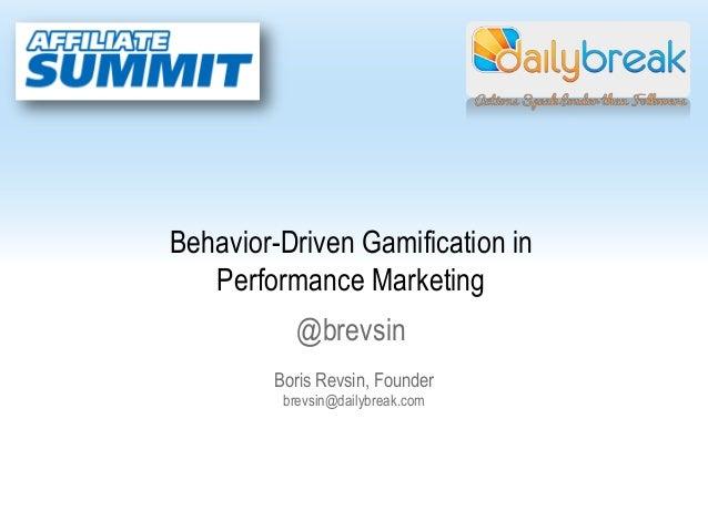 Behavior-Driven Gamification in   Performance Marketing           @brevsin        Boris Revsin, Founder         brevsin@da...