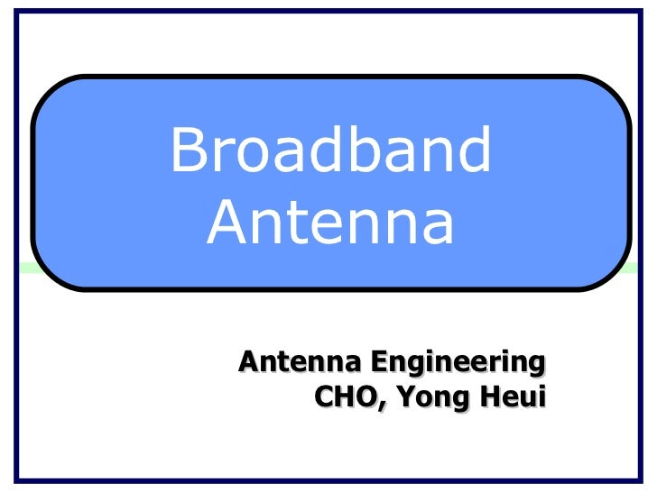 Antenna Engineering CHO, Yong Heui Broadband Antenna