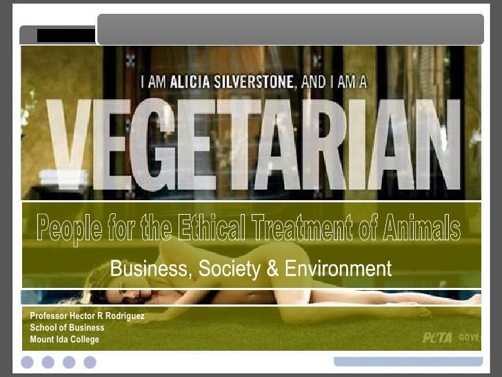 People for the Ethical Treatment of Animals People for the Ethical Treatment of Animals Professor Hector R Rodriguez Schoo...