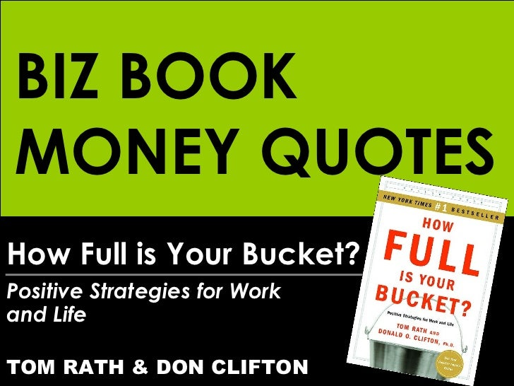 How Full is Your Bucket? Positive Strategies for Work  and Life TOM RATH & DON CLIFTON BIZ BOOK MONEY QUOTES