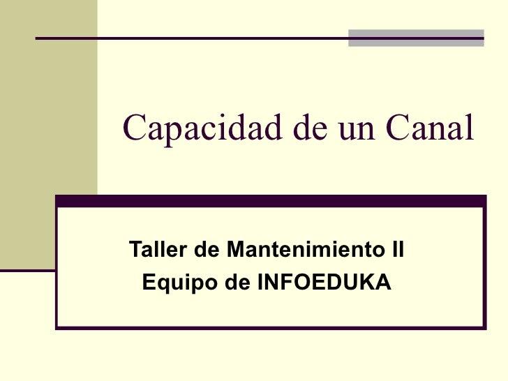 Capacidad de un CanalTaller de Mantenimiento II Equipo de INFOEDUKA