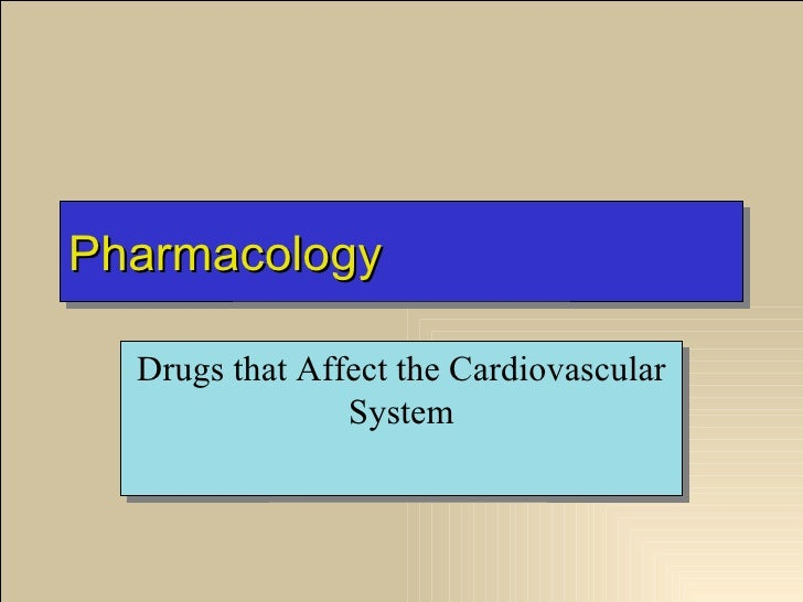 Pharmacology  Drugs that Affect the Cardiovascular                System