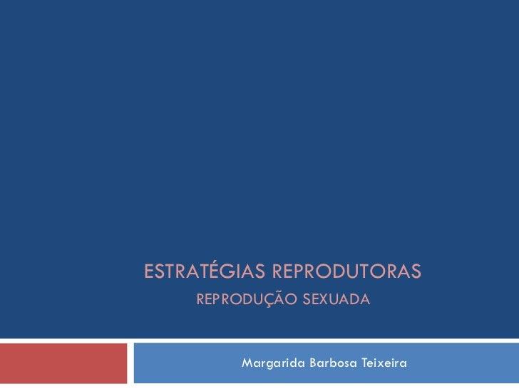 Margarida Barbosa Teixeira ESTRATÉGIAS REPRODUTORAS REPRODUÇÃO SEXUADA