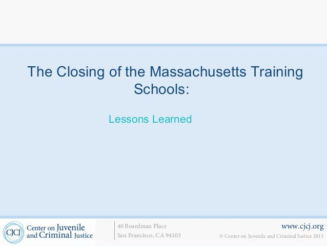 The Closing of the Massachusetts Training                 Schools:            Lessons Learned             40 Boardman Plac...