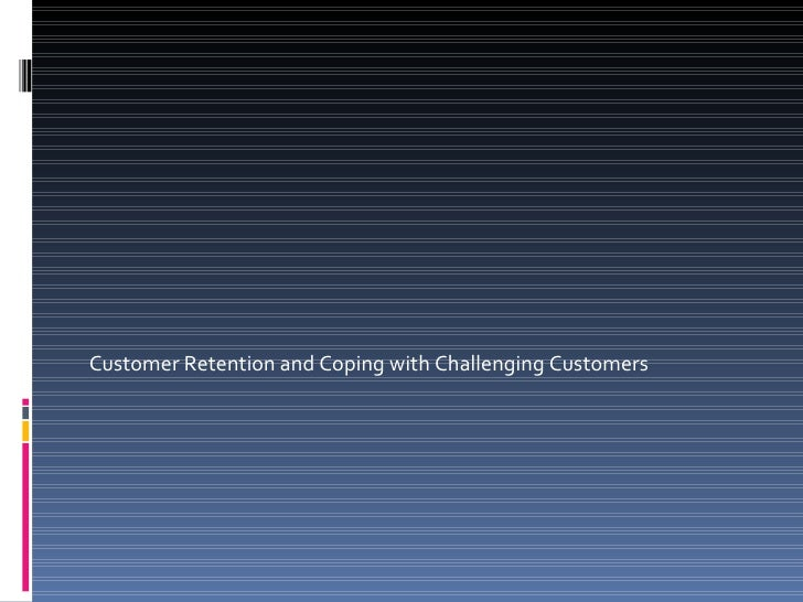 Customer Retention and Coping with Challenging Customers