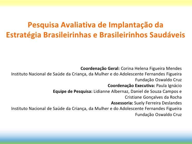 Pesquisa Avaliativa de Implantação daEstratégia Brasileirinhas e Brasileirinhos Saudáveis                                 ...