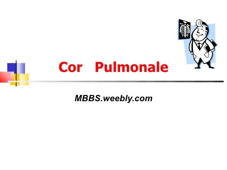 Cor  Pulmonale MBBS.weebly.com