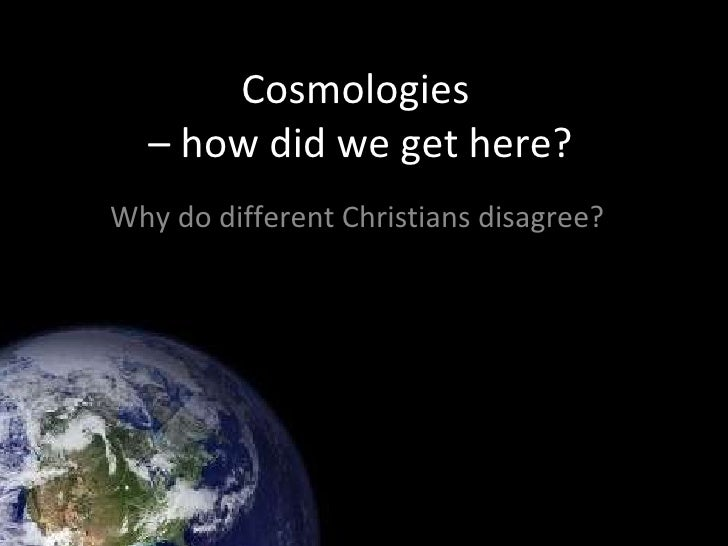 Cosmologies  – how did we get here? Why do different Christians disagree?