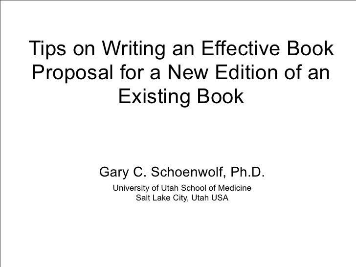 Tips on Writing an Effective Book Proposal for a New Edition of an          Existing Book          Gary C. Schoenwolf, Ph....