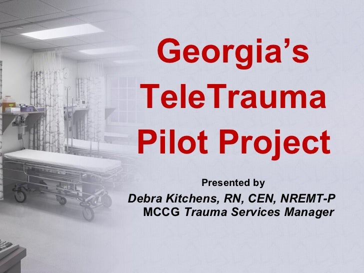 <ul><li>Georgia's </li></ul><ul><li>TeleTrauma </li></ul><ul><li>Pilot Project </li></ul><ul><li>Presented by </li></ul><u...