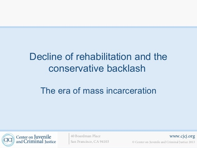 Decline of rehabilitation and the    conservative backlash  The era of mass incarceration         40 Boardman Place       ...