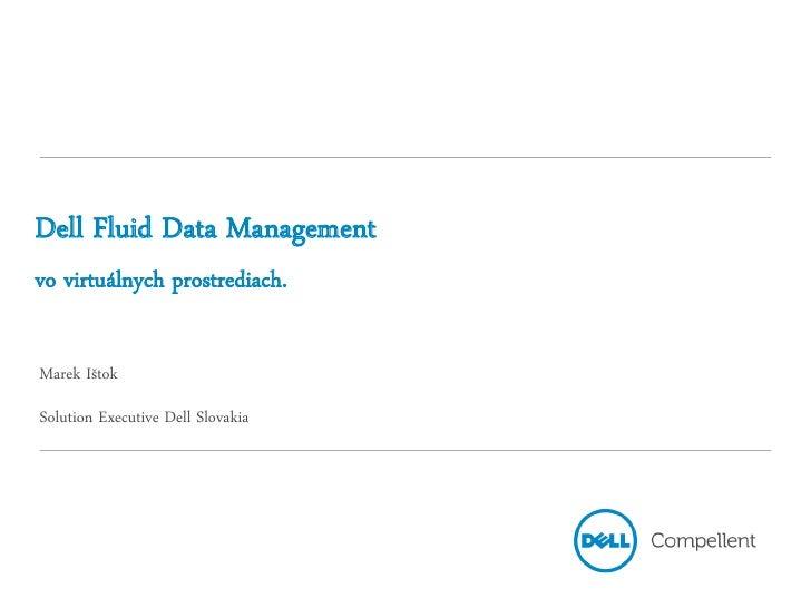Dell Fluid Data Managementvo virtuálnych prostrediach.Marek IštokSolution Executive Dell Slovakia