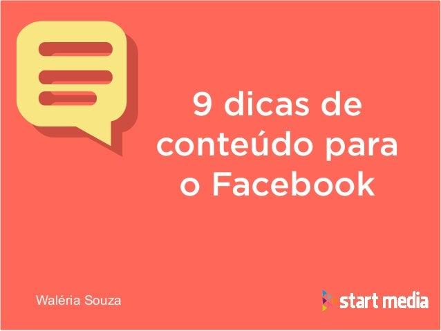 9 dicas de conteúdo para o Facebook Waléria Souza