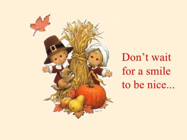 Don't waitfor a smileto be nice...