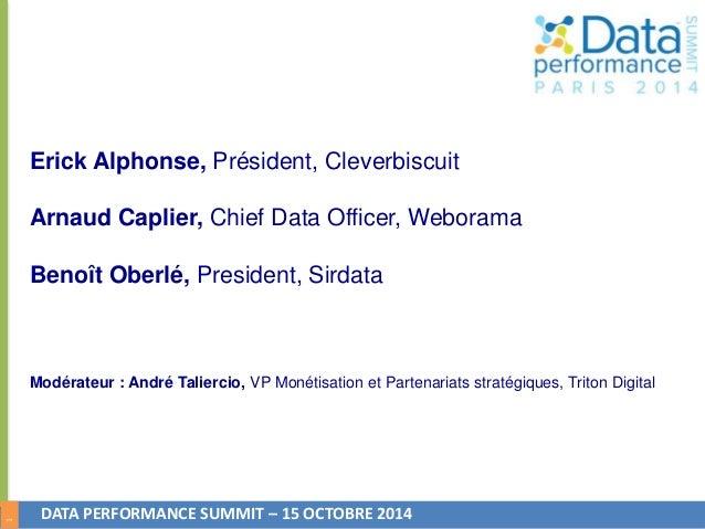 1  Erick Alphonse, Président, Cleverbiscuit  Arnaud Caplier, Chief Data Officer, Weborama  Benoît Oberlé, President, Sirda...