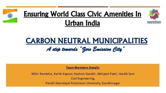 Ensuring World Class Civic Amenities In Urban India Team Members Details: Mihir Rambhia, Kartik Kapoor, Kashish Gandhi, Ab...