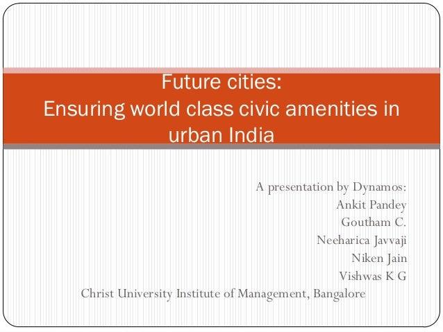 A presentation by Dynamos: Ankit Pandey Goutham C. Neeharica Javvaji Niken Jain Vishwas K G Christ University Institute of...