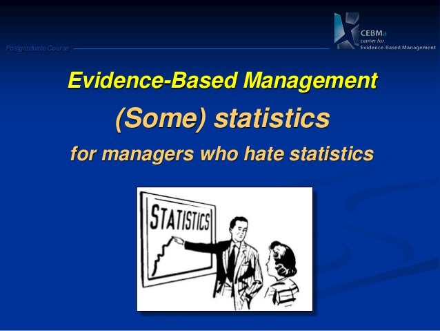 Postgraduate CourseEvidence-Based Management(Some) statisticsfor managers who hate statistics