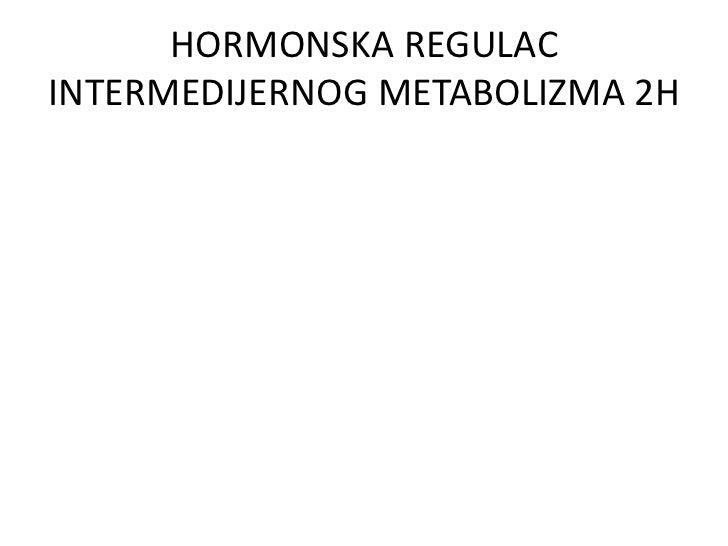 HORMONSKA REGULACINTERMEDIJERNOG METABOLIZMA 2H