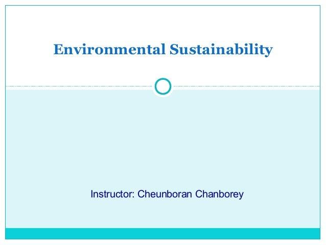 Environmental SustainabilityInstructor: Cheunboran Chanborey