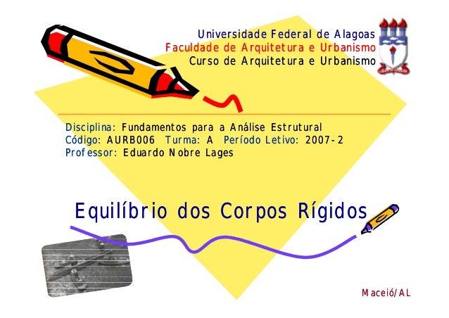 Universidade Federal de Alagoas  Faculdade de Arquitetura e Urbanismo  Curso de Arquitetura e Urbanismo  Disciplina: Funda...