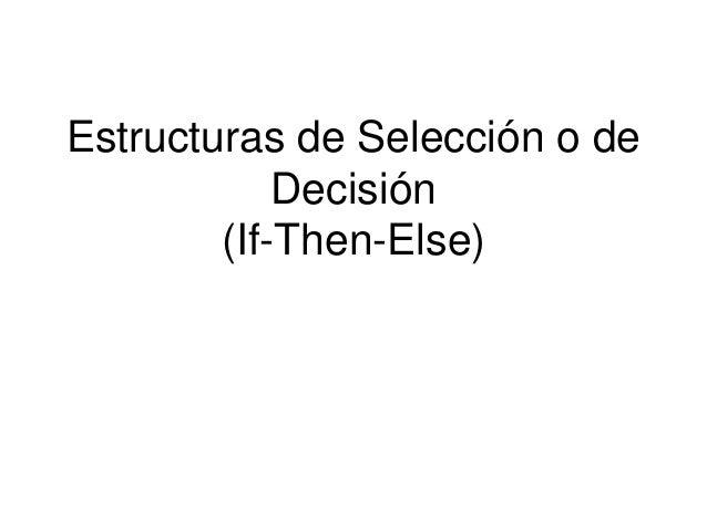Estructuras de Selección o de Decisión (If-Then-Else)
