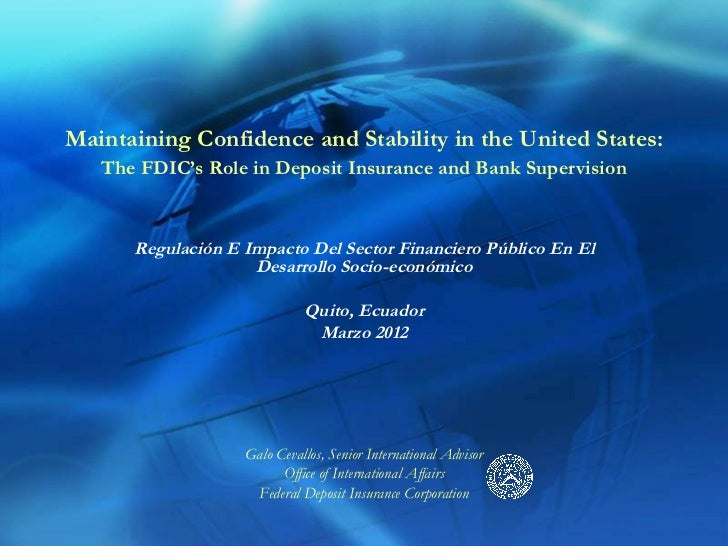 Maintaining Confidence and Stability in the United States:   The FDIC's Role in Deposit Insurance and Bank Supervision    ...