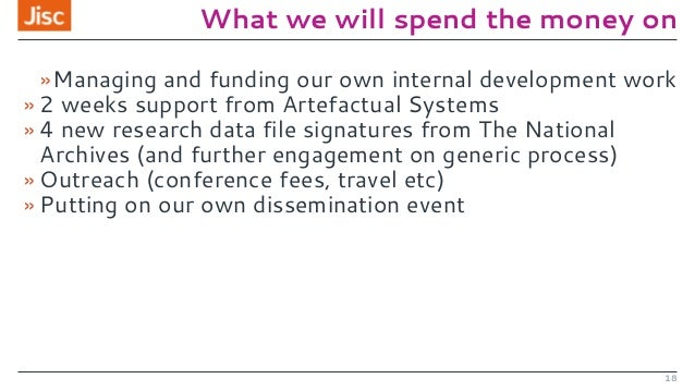 What we will spend the money on »Managing and funding our own internal development work » 2 weeks support from Artefactual...