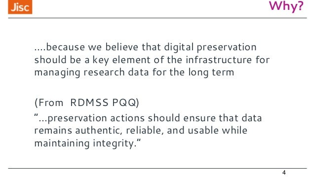 Why? 4 ....because we believe that digital preservation should be a key element of the infrastructure for managing researc...