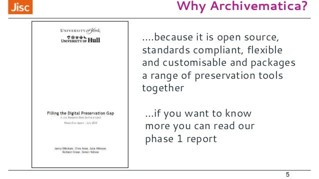 Why Archivematica? 5 ....because it is open source, standards compliant, flexible and customisable and packages a range of...