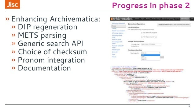 Progress in phase 2 »Enhancing Archivematica: »DIP regeneration »METS parsing »Generic search API »Choice of checksum »Pro...