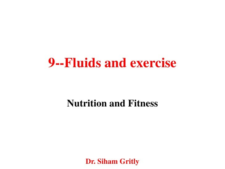 9--Fluids and exercise   Nutrition and Fitness       Dr. Siham Gritly