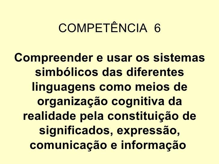 COMPETÊNCIA 6Compreender e usar os sistemas    simbólicos das diferentes   linguagens como meios de     organização cognit...