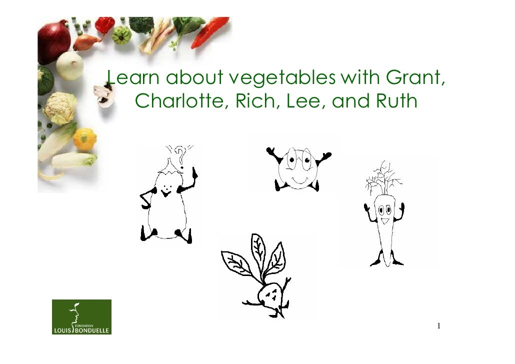 Learn about vegetables with Grant,  Charlotte, Rich, Lee, and Ruth                                 1