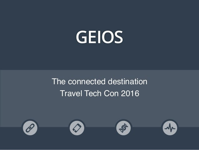 The connected destination Travel Tech Con 2016 GEIOSCONNECT GEIOSMOBILE GEIOSIDENTITY GEIOSPULSE