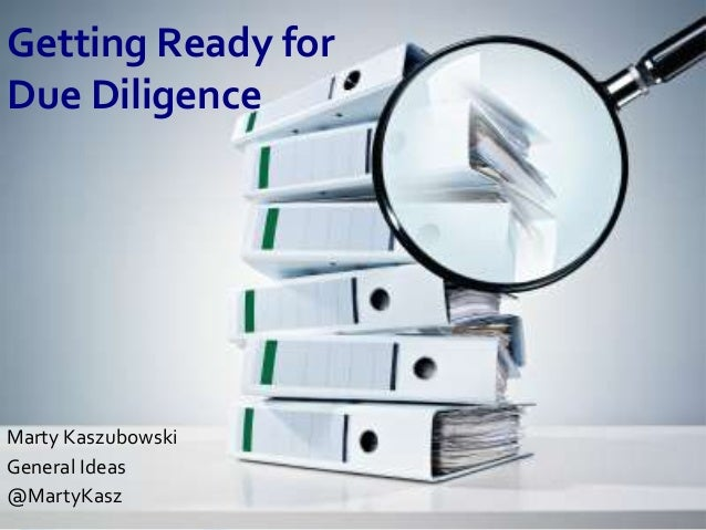 Getting Ready for Due Diligence  Marty Kaszubowski General Ideas @MartyKasz
