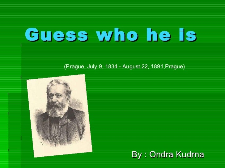 Guess who he is By : Ondra Kudrna (Prague, July 9, 1834 - August 22, 1891,Prague)