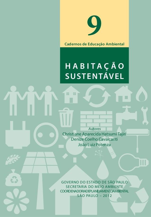 Cadernos de Educação Ambiental 9 H A B I T A Ç ã o SUSTENTÁVEL Autores Christiane Aparecida HatsumiTajiri Denize Coelho Ca...