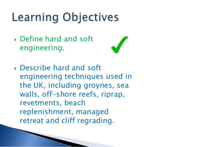soft engineering and hard engineering In civil engineering of shorelines, soft engineering is the use of ecological principles and practices to reduce erosion and achieve the stabilization hard.