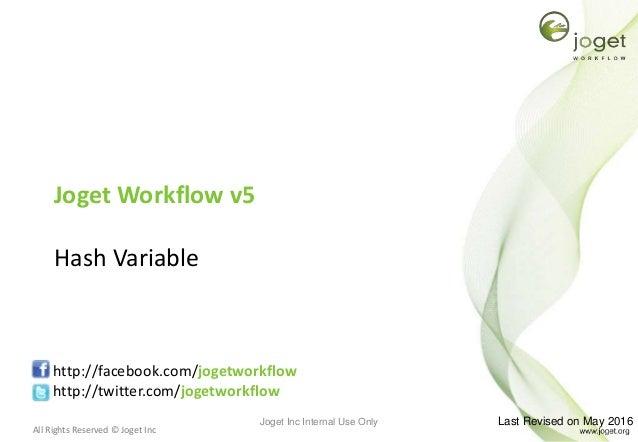 All Rights Reserved © Joget Inc Joget Workflow v5 Hash Variable http://facebook.com/jogetworkflow http://twitter.com/joget...