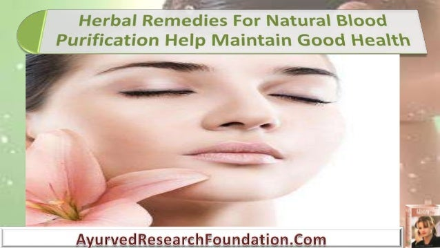 • Blood purification plays a major role in maintaining a person's wellbeing and good health. • Herbal remedies are proven ...