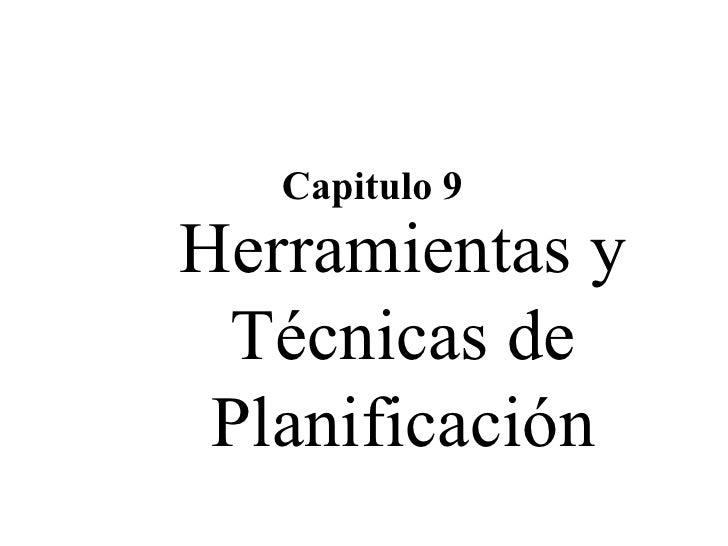 Herramientas y Técnicas de Planificación Capitulo 9