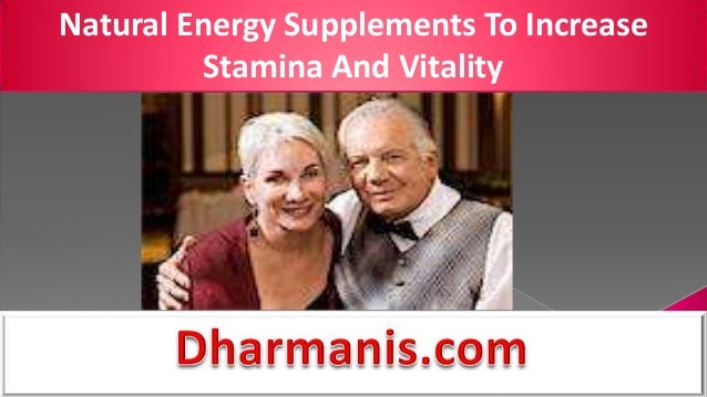 Natural Energy Supplements To IncreaseStamina And Vitality