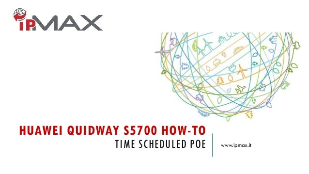 HUAWEI QUIDWAY S5700 HOW-TO TIME SCHEDULED POE www.ipmax.it