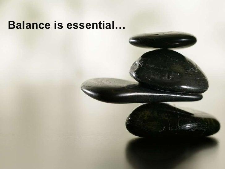 Balance is essential…<br />