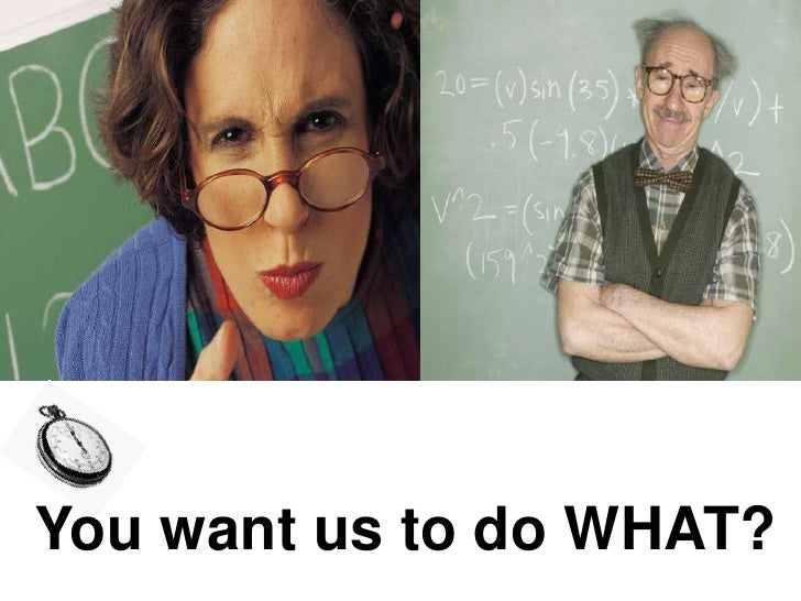 You want us to do WHAT?<br />