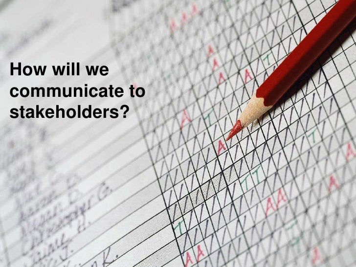 How will we communicate to stakeholders?<br />