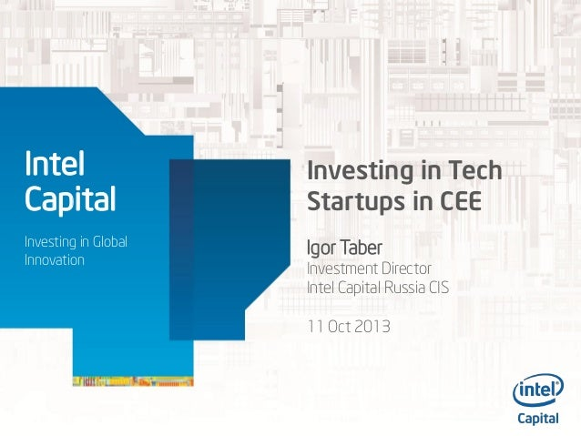 Intel Capital  Investing in Tech Startups in CEE  Investing in Global Innovation  Igor Taber  Investment Director Intel Ca...